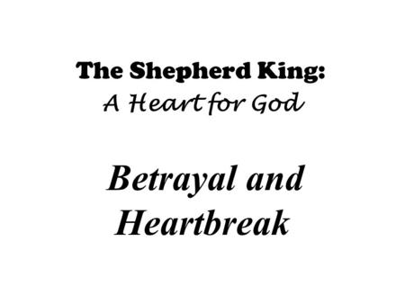The Shepherd King: A Heart for God Betrayal and Heartbreak.