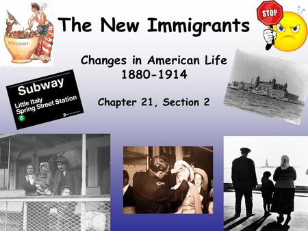 The New Immigrants Changes in American Life 1880-1914 Chapter 21, Section 2.