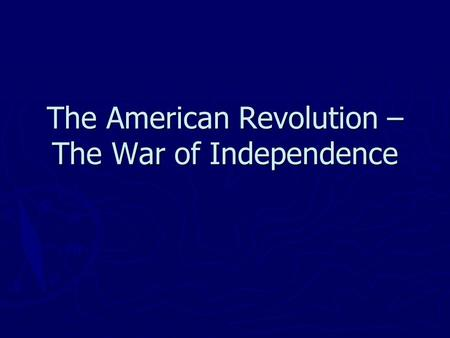The American Revolution – The War of Independence.