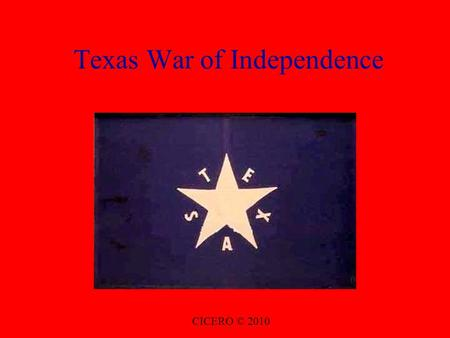 Texas War of Independence CICERO © 2010. Background Stephen F. Austin There had been much animosity between the Mexican government and the Texans, settlers.