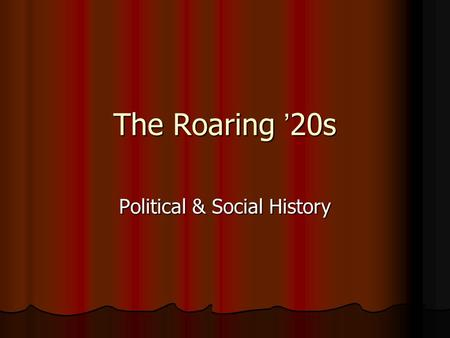 The Roaring '20s Political & Social History. Post War Economy Wartime shortages had forced savings Wartime shortages had forced savings People now wanted.