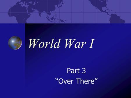 "World War I Part 3 ""Over There"". After war was declared, the War Department asked the Senate for $3 billion in arms and other supplies. It took some time."