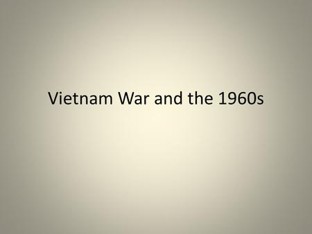 Vietnam War and the 1960s.
