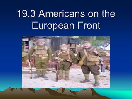 19.3 Americans on the European Front. The U.S. army only numbered about 100,000 poorly trained men. U.S. not ready. Gen. John J. Pershing was given command.
