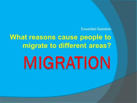Migration What reasons cause people to migrate to different areas?