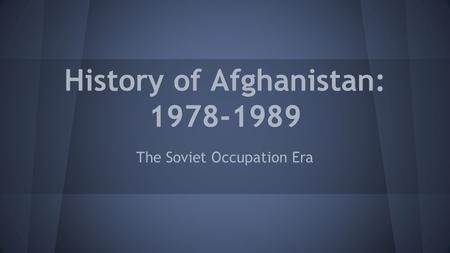 History of Afghanistan: 1978-1989 The Soviet Occupation Era.