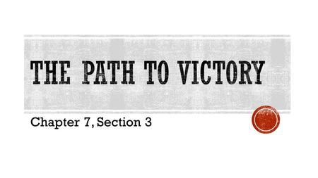 Chapter 7, Section 3.  British: Most Southerners are Loyalist  Why not attack the South?  3 years of fighting in North  British no closer to victory.