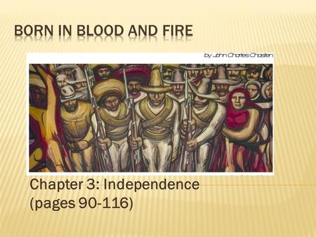 Chapter 3: Independence (pages 90-116).  What was the context in which independence was gained?  What events and ideas influenced the revolutions? 