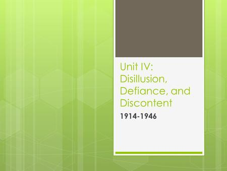 Unit IV: Disillusion, Defiance, and Discontent 1914-1946.