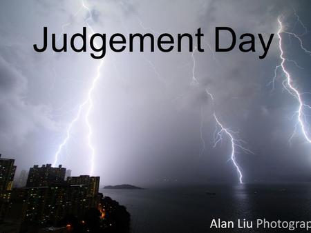 Judgement Day. Judgment Day To distinguish between individual and general judgment To explain with evidence how God will judge people To reflect on how.