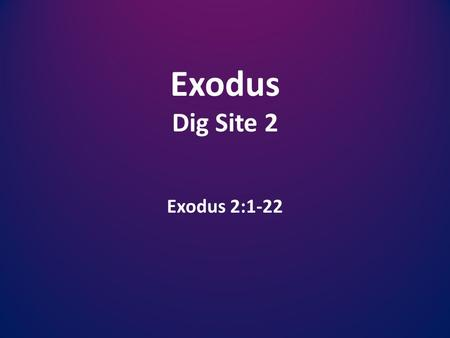 Exodus Dig Site 2 Exodus 2:1-22. Memory Verse – Psalm 7:10 My shield is God Most High, who saves the upright in heart.
