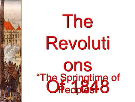 "The Revoluti ons Of 1848 ""The Springtime of Peoples"""