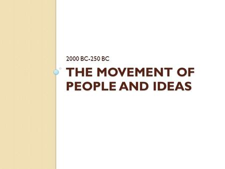 THE MOVEMENT OF PEOPLE AND IDEAS 2000 BC-250 BC. Indo-Europeans Migrate A group of nomadic people who may have come from the steppes (dry grasslands)