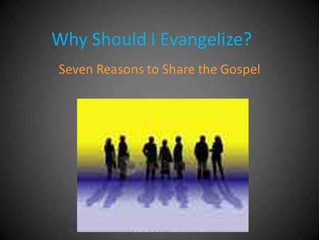 Why Should I Evangelize?