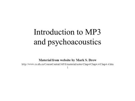 Introduction to MP3 and psychoacoustics Material from website by Mark S. Drew