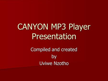 CANYON MP3 Player Presentation Compiled and created by Uviwe Nzotho.