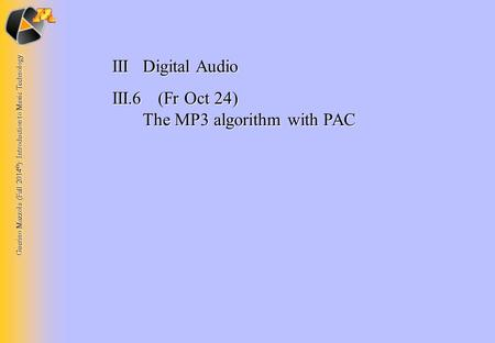 Guerino Mazzola (Fall 2014 © ): Introduction to Music Technology IIIDigital Audio III.6 (Fr Oct 24) The MP3 algorithm with PAC.