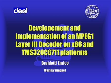 Developement and Implementation of an MPEG1 Layer III Decoder on x86 and TMS320C6711 platforms Braidotti Enrico (Farina Simone)