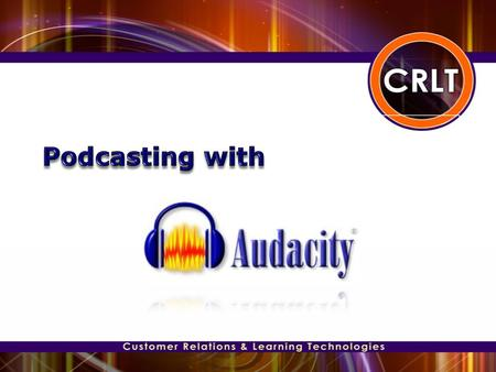 ● Define Podcast & Review Terminology ● Provide an introduction to Audacity ● Download & Install Audacity and LAME MP3 Encoder ● Setup & Configure Microphone.