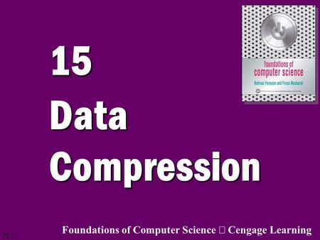 15 Data Compression Foundations of Computer Science ã Cengage Learning.