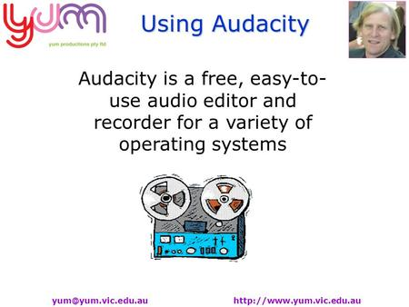 Using Audacity  Audacity is a free, easy-to- use audio editor and recorder for a variety of operating systems.