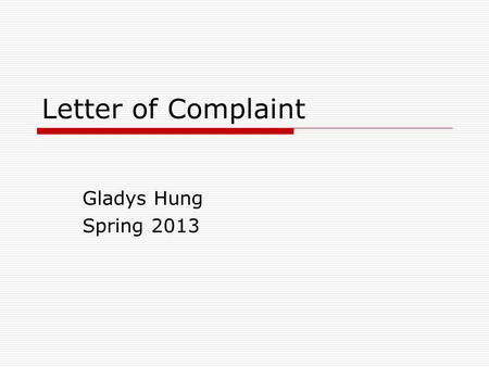 Letter of Complaint Gladys Hung Spring 2013. Letter of complaint – example (p. 64) I am writing in reference to the delivery of MP3 player, order #J396,