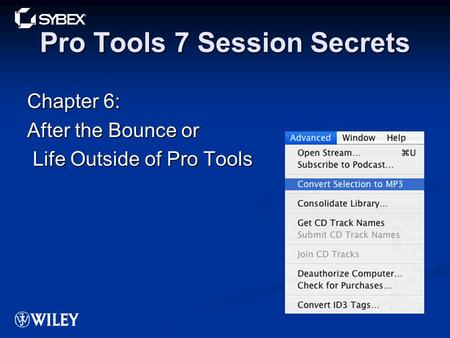Pro Tools 7 Session Secrets Chapter 6: After the Bounce or Life Outside of Pro Tools Life Outside of Pro Tools.