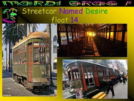 Streetcar Named Desire float 14. The Streetcar Named Desirefloat 14The Streetcar Named Desirefloat 14 This permanent float honors the most famous of all.