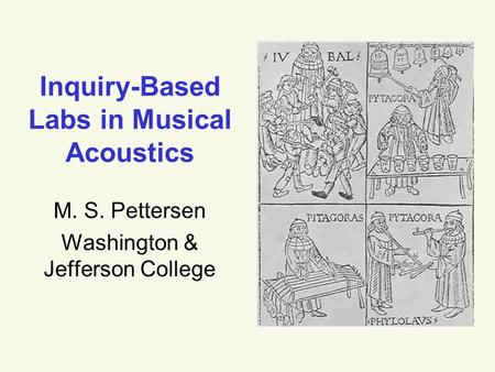 Inquiry-Based Labs in Musical Acoustics M. S. Pettersen Washington & Jefferson College.