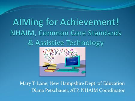 Mary T. Lane, New Hampshire Dept. of Education Diana Petschauer, ATP, NHAIM Coordinator.