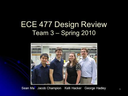 ECE 477 Design Review Team 3 – Spring 2010 1 Sean MaJacob ChampionKelli HackerGeorge Hadley.