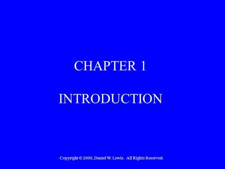 Copyright © 2000, Daniel W. Lewis. All Rights Reserved. CHAPTER 1 INTRODUCTION.
