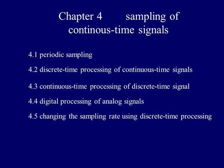 Chapter 4 sampling of continous-time signals 4.5 changing the sampling rate using discrete-time processing 4.1 periodic sampling 4.2 discrete-time processing.