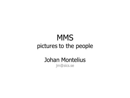 MMS pictures to the people Johan Montelius