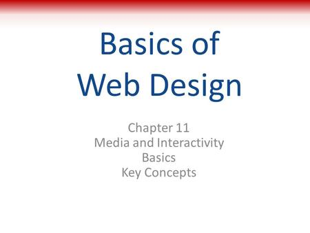 Chapter 11 Media and Interactivity Basics Key Concepts