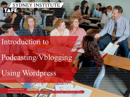 Podcasting/Vblogging Using Wordpress Introduction to.