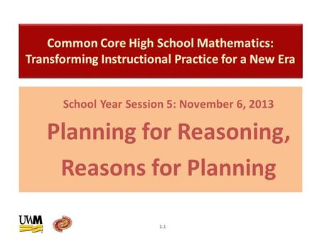 School Year Session 5: November 6, 2013 Planning for Reasoning, Reasons for Planning 1.1.