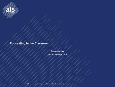 Podcasting in the Classroom Presented by: Jason Arruzza, AIS.