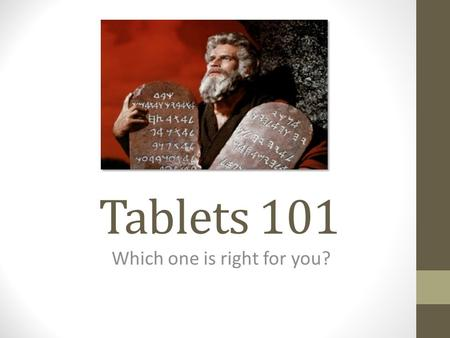 Tablets 101 Which one is right for <strong>you</strong>?. What this isn't about.