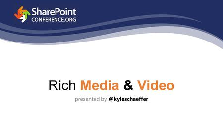 Rich Media & Video presented On the agenda HTML5 Hosted vs. on-premise HTML5 in SharePoint Beyond video: rich media in SharePoint.