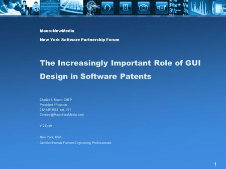 1 MauroNewMedia New York Software Partnership Forum The Increasingly Important Role of GUI Design in Software Patents Charles L Mauro CHFP President /
