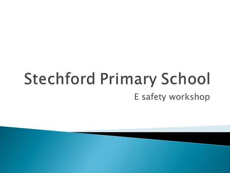 E safety workshop.  Resources  Available on our new website www.stechfordprimary.co.ukwww.stechfordprimary.co.uk  This presentation  SMART safe.
