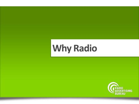 Why Radio. A mass medium delivering audio content to passionate and loyal listeners across multiple platforms RADIO.