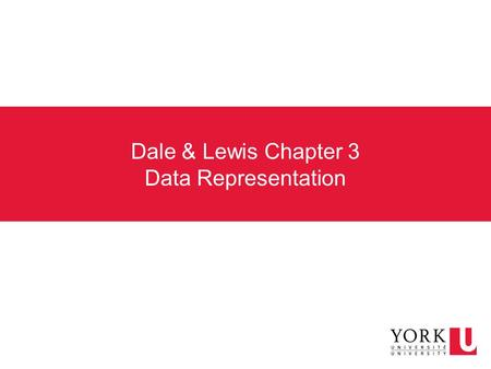 Dale & Lewis Chapter 3 Data Representation Analog and digital information The real world is continuous and finite, data on computers are finite  need.