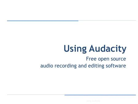 Free open source audio recording and editing software 1Using Audacity.