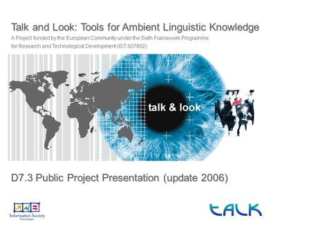 Talk and Look: Tools for Ambient Linguistic Knowledge A Project funded by the European Community under the Sixth Framework Programme for Research and Technological.