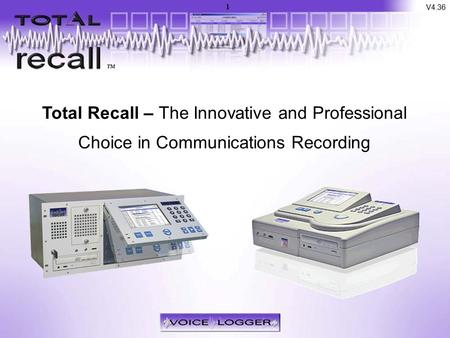 Introduction Total Recall – The Innovative and Professional Choice in Communications Recording V4.36 1.