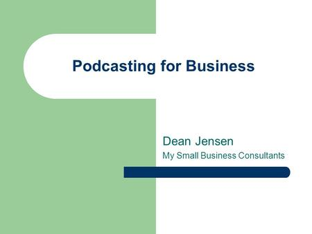 Podcasting for Business Dean Jensen My Small Business Consultants.