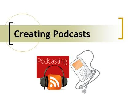 Creating Podcasts. What are podcasts? Podcasts are like radio or TV shows that are downloaded over the Internet. They can be downloaded to iTunes or listened.