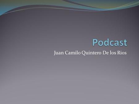 Juan Camilo Quintero De los Rios. Podcast Podcast is a series of digital media files (audio or video) distribute by an automatic subscription system (RSS).